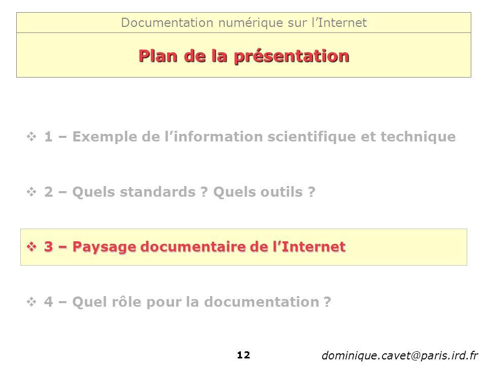 Documentation numérique sur lInternet dominique.cavet@paris.ird.fr 12 Plan de la présentation 1 – Exemple de linformation scientifique et technique 2