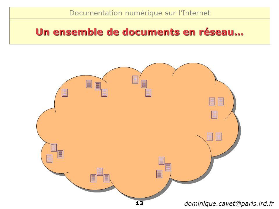 Documentation numérique sur lInternet dominique.cavet@paris.ird.fr 13 Un ensemble de documents en réseau…