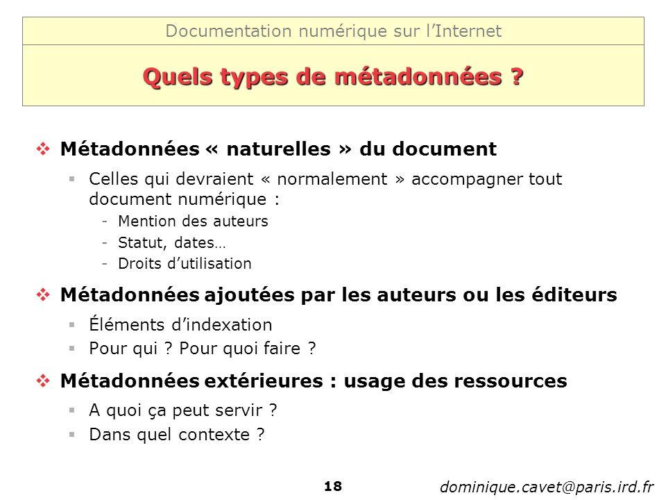 Documentation numérique sur lInternet dominique.cavet@paris.ird.fr 18 Quels types de métadonnées ? Métadonnées « naturelles » du document Celles qui d