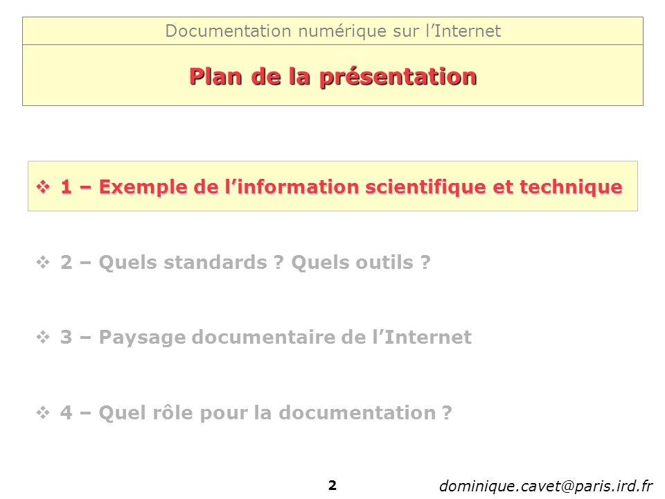 Documentation numérique sur lInternet dominique.cavet@paris.ird.fr 2 Plan de la présentation 1 – Exemple de linformation scientifique et technique 1 – Exemple de linformation scientifique et technique 2 – Quels standards .