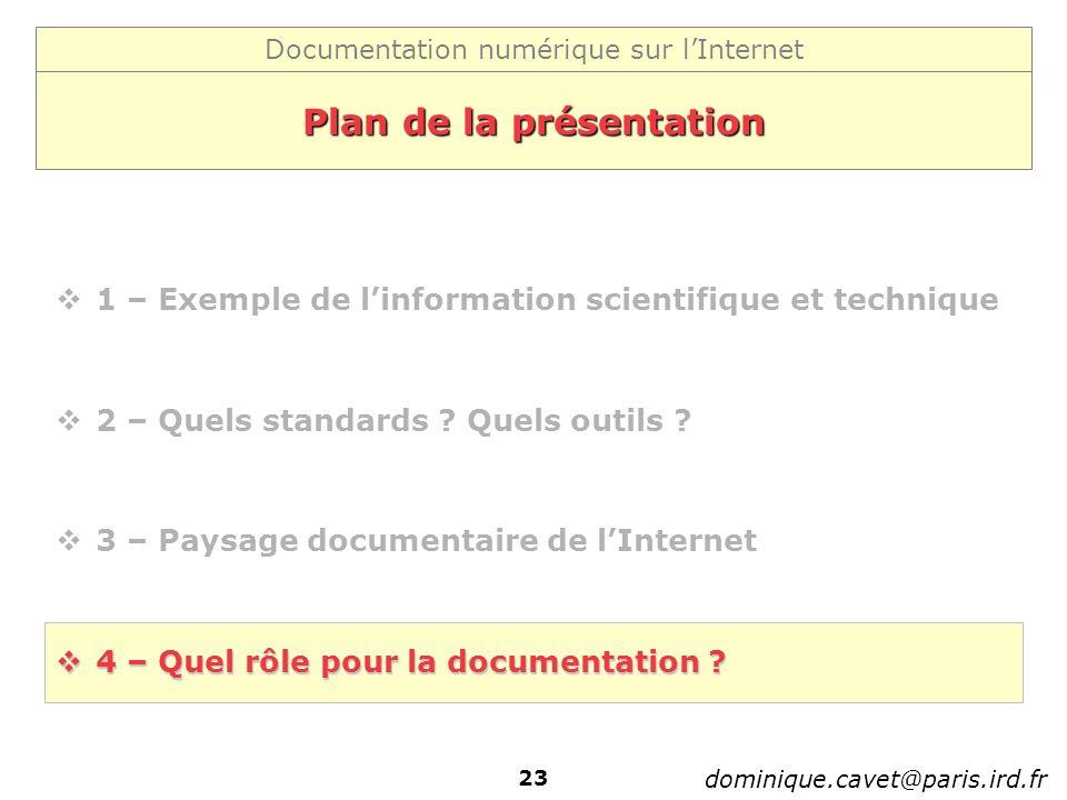 Documentation numérique sur lInternet dominique.cavet@paris.ird.fr 23 Plan de la présentation 1 – Exemple de linformation scientifique et technique 2 – Quels standards .