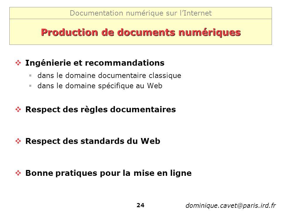 Documentation numérique sur lInternet dominique.cavet@paris.ird.fr 24 Production de documents numériques Ingénierie et recommandations dans le domaine