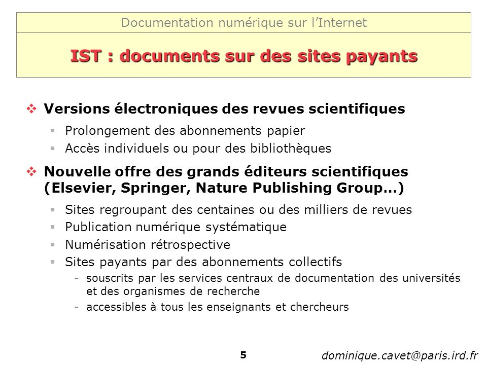 Documentation numérique sur lInternet dominique.cavet@paris.ird.fr 5 IST : documents sur des sites payants Versions électroniques des revues scientifi