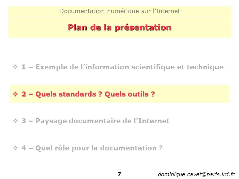 Documentation numérique sur lInternet dominique.cavet@paris.ird.fr 7 Plan de la présentation 1 – Exemple de linformation scientifique et technique 2 –