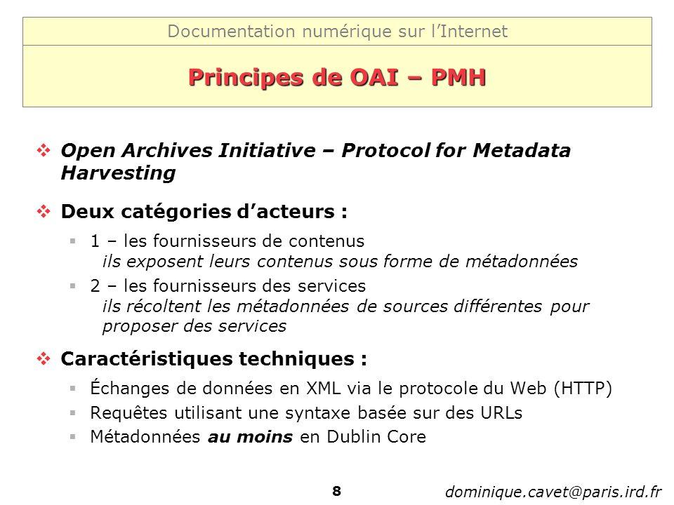 Documentation numérique sur lInternet dominique.cavet@paris.ird.fr 9 Le protocole OAI-PMH protocole META Services daccès META Sources de documents