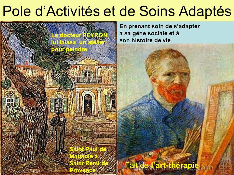 Pole dActivités et de Soins Adaptés Saint Paul de Mausole à Saint Remi de Provence Le docteur PEYRON lui laissa un atelier pour peindre En prenant soi