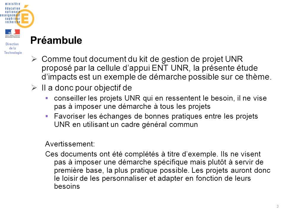 Direction de la Technologie 3 Préambule Comme tout document du kit de gestion de projet UNR proposé par la cellule dappui ENT UNR, la présente étude dimpacts est un exemple de démarche possible sur ce thème.