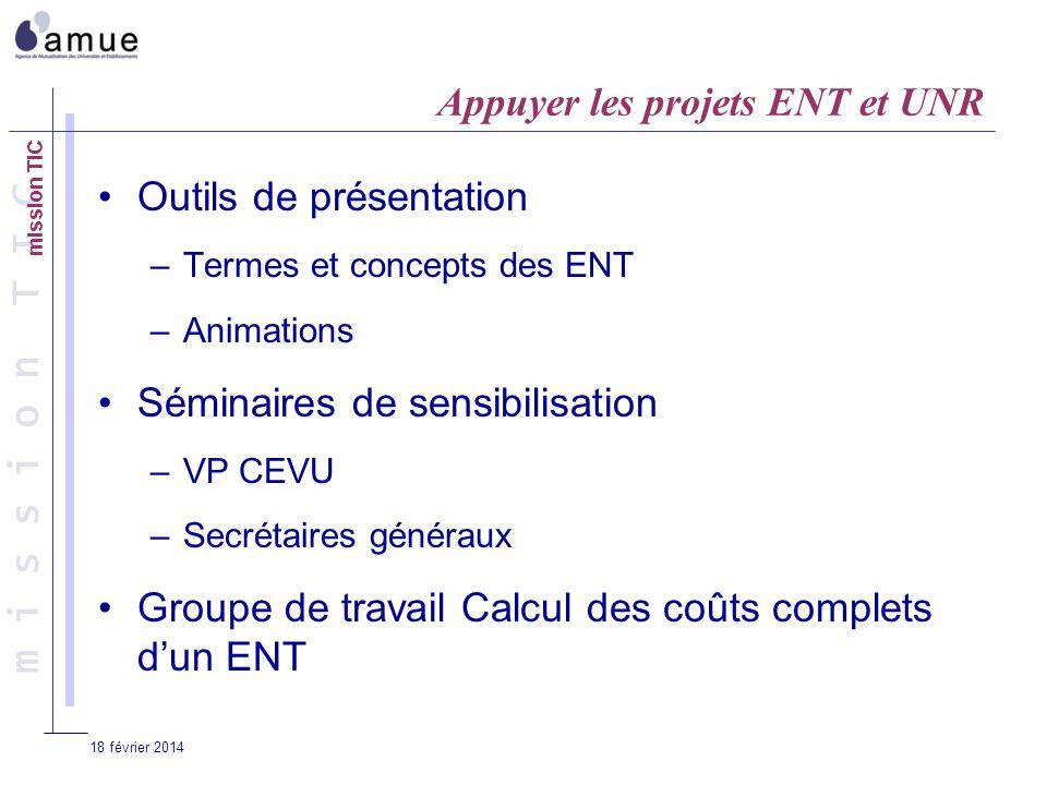 m i s s i o n T I C 18 février 2014 Appuyer les projets ENT et UNR Outils de présentation –Termes et concepts des ENT –Animations Séminaires de sensib