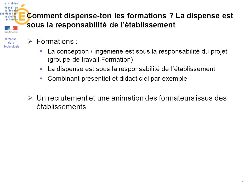 Direction de la Technologie 10 Comment dispense-ton les formations ? La dispense est sous la responsabilité de létablissement Formations : La concepti