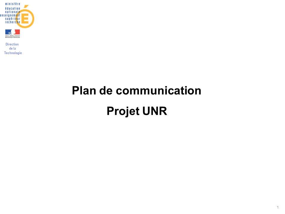 Direction de la Technologie 1 Plan de communication Projet UNR