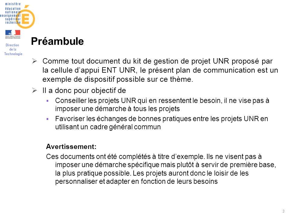 Direction de la Technologie 3 Préambule Comme tout document du kit de gestion de projet UNR proposé par la cellule dappui ENT UNR, le présent plan de
