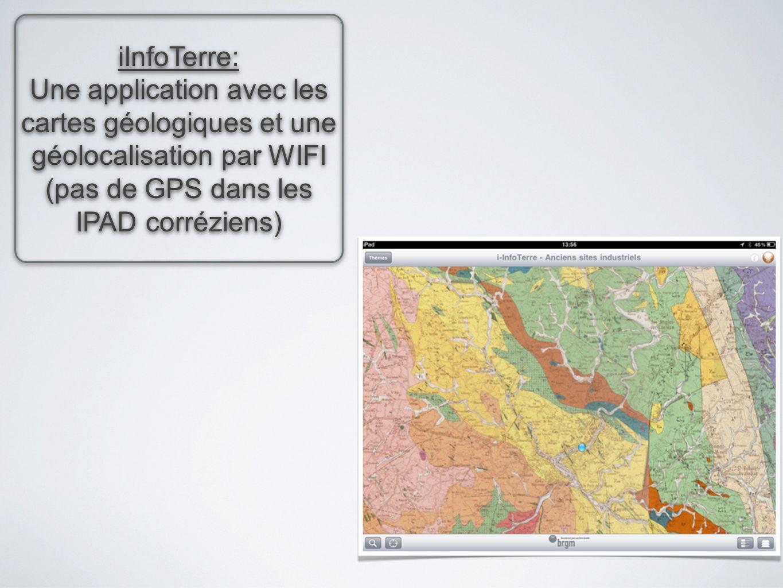 iInfoTerre: Une application avec les cartes géologiques et une géolocalisation par WIFI (pas de GPS dans les IPAD corréziens) iInfoTerre: Une applicat