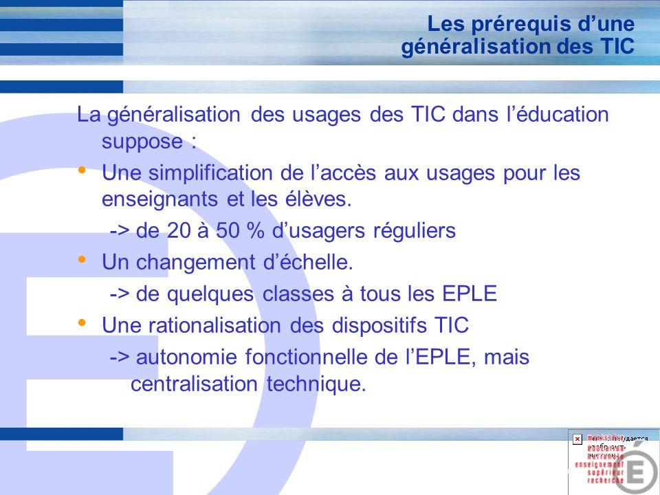 E 17 Les prérequis dune généralisation des TIC La généralisation des usages des TIC dans léducation suppose : Une simplification de laccès aux usages pour les enseignants et les élèves.