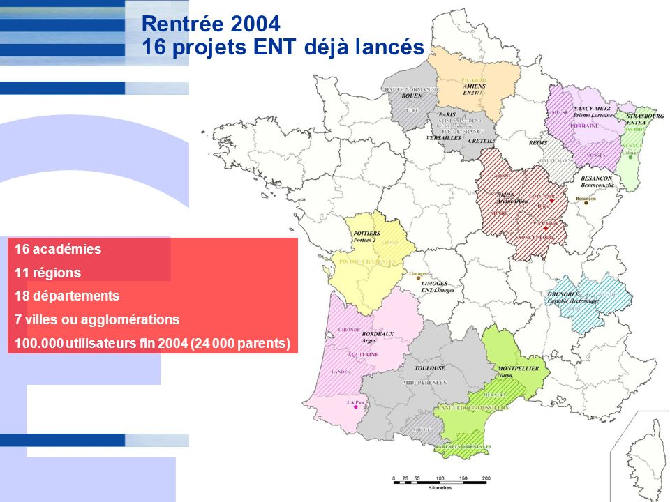 E 6 Rentrée 2004 16 projets ENT déjà lancés 16 académies 11 régions 18 départements 7 villes ou agglomérations 100.000 utilisateurs fin 2004 (24 000 parents)