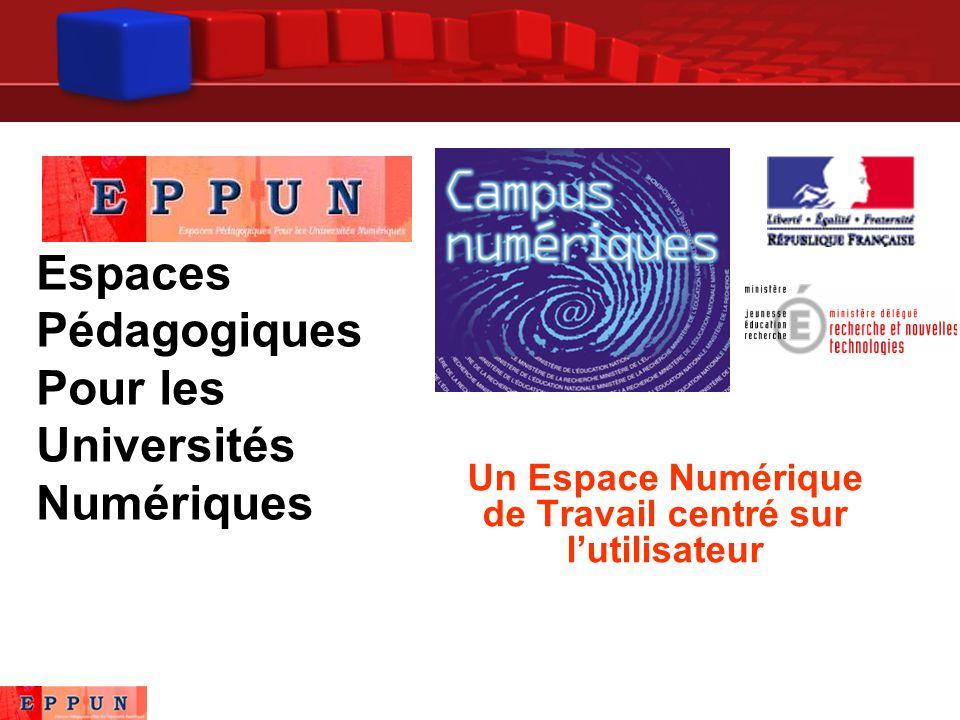 Espaces Pédagogiques Pour les Universités Numériques Un Espace Numérique de Travail centré sur lutilisateur