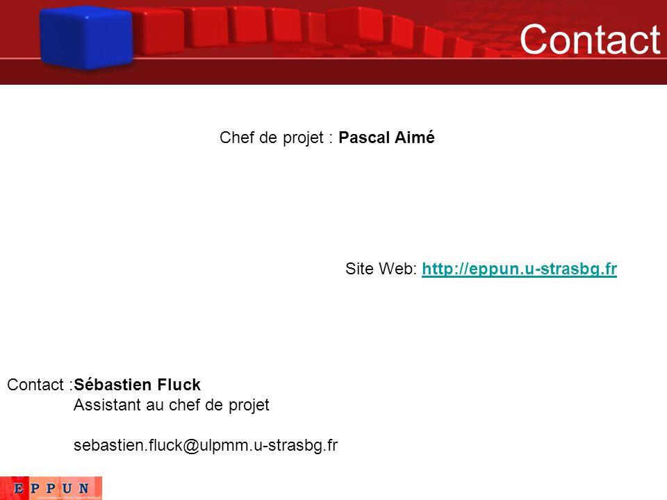 Contact Chef de projet : Pascal Aimé Site Web: http://eppun.u-strasbg.frhttp://eppun.u-strasbg.fr Contact :Sébastien Fluck Assistant au chef de projet sebastien.fluck@ulpmm.u-strasbg.fr