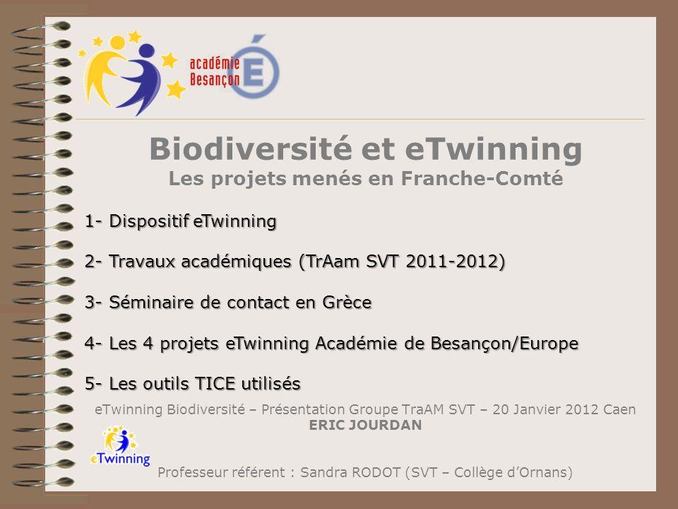 1- Dispositif eTwinning 2- Travaux académiques (TrAam SVT 2011-2012) 3- Séminaire de contact en Grèce 4- Les 4 projets eTwinning Académie de Besançon/