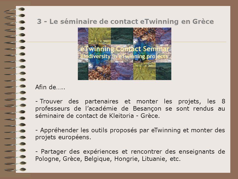 3 - Le séminaire de contact eTwinning en Grèce Afin de….. - Trouver des partenaires et monter les projets, les 8 professeurs de lacadémie de Besançon