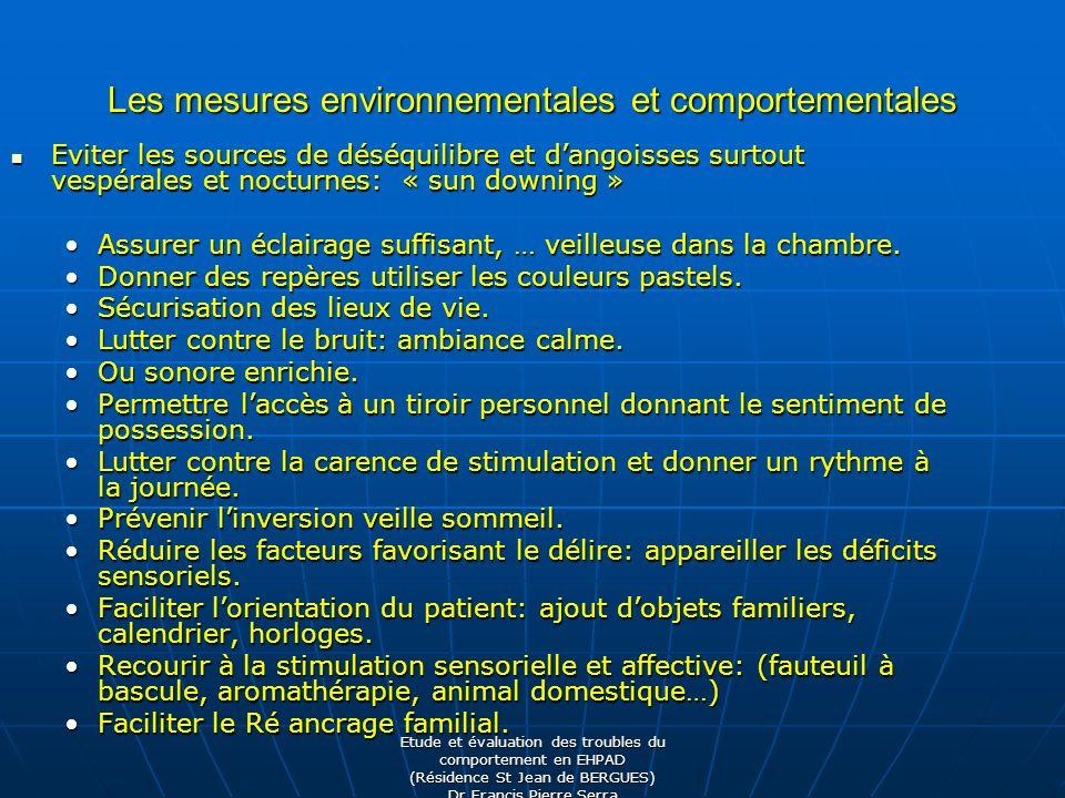 Etude et évaluation des troubles du comportement en EHPAD (Résidence St Jean de BERGUES) Dr Francis Pierre Serra Les mesures environnementales et comp