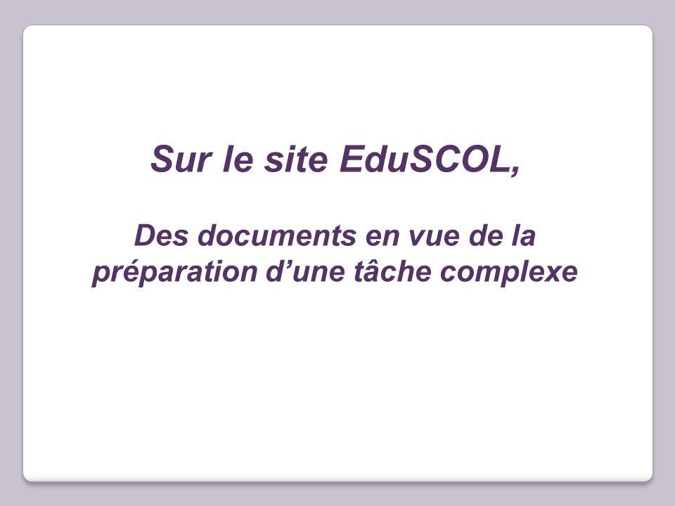 Sur le site EduSCOL, Des documents en vue de la préparation dune tâche complexe