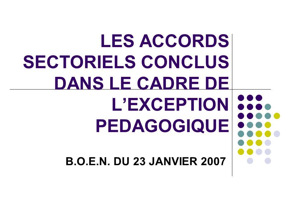 LES ACCORDS SECTORIELS CONCLUS DANS LE CADRE DE LEXCEPTION PEDAGOGIQUE B.O.E.N. DU 23 JANVIER 2007