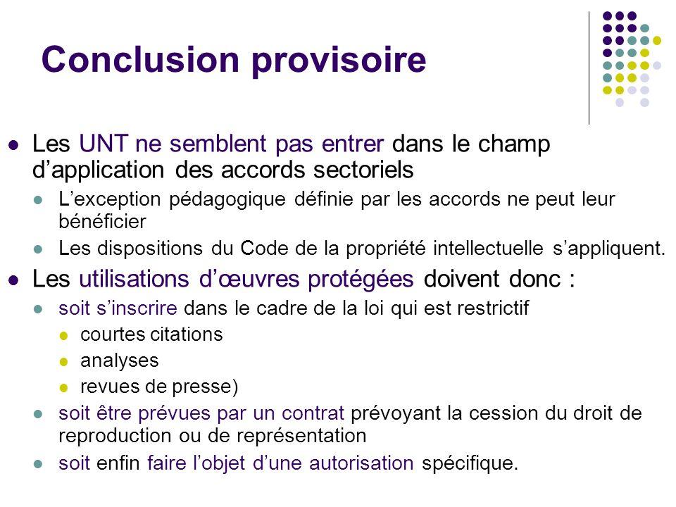 Conclusion provisoire Les UNT ne semblent pas entrer dans le champ dapplication des accords sectoriels Lexception pédagogique définie par les accords ne peut leur bénéficier Les dispositions du Code de la propriété intellectuelle sappliquent.