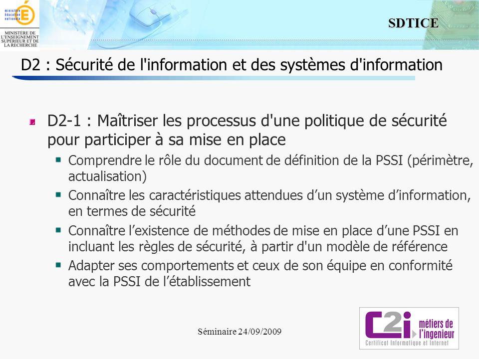 4 SDTICE Séminaire 24/09/2009 D2 : Sécurité de l information et des systèmes d information D2-2 : Distinguer les acteurs de la mise en place de la politique de sécurité et identifier leurs responsabilités légales.
