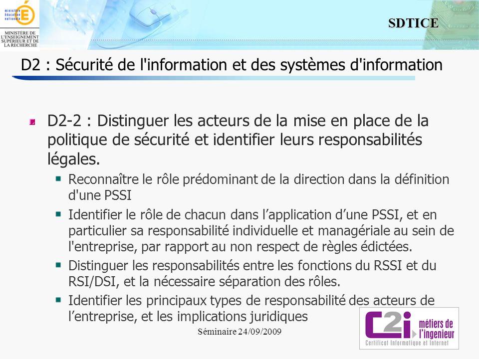 4 SDTICE Séminaire 24/09/2009 D2 : Sécurité de l'information et des systèmes d'information D2-2 : Distinguer les acteurs de la mise en place de la pol