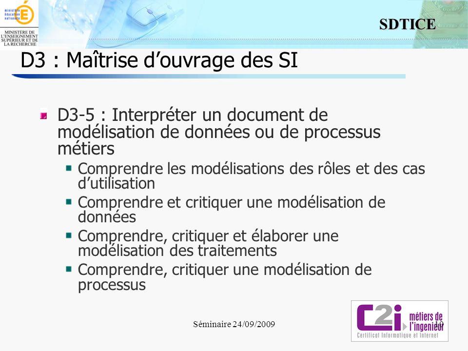 10 SDTICE D3 : Maîtrise douvrage des SI D3-5 : Interpréter un document de modélisation de données ou de processus métiers Comprendre les modélisations