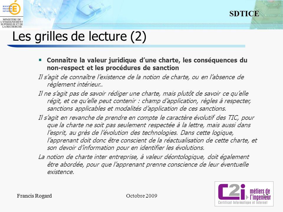 17 SDTICE Francis RogardOctobre 2009 Les grilles de lecture (2) Francis Rogard17 Connaître la valeur juridique dune charte, les conséquences du non-re