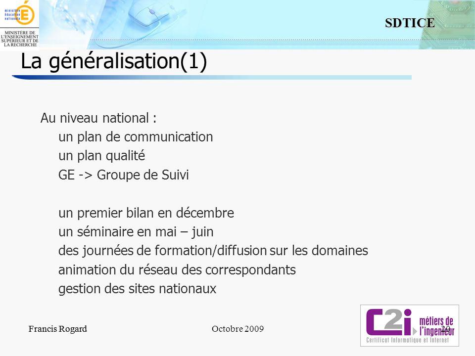 20 SDTICE Francis RogardOctobre 2009 La généralisation(1) Au niveau national : un plan de communication un plan qualité GE -> Groupe de Suivi un premi