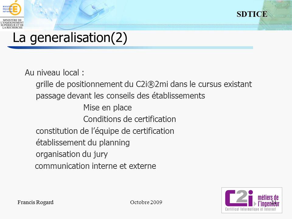 21 SDTICE Francis RogardOctobre 2009 La generalisation(2) Au niveau local : grille de positionnement du C2i®2mi dans le cursus existant passage devant