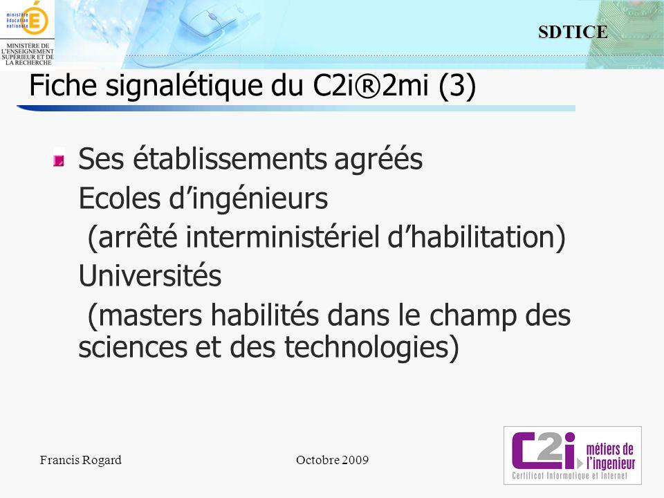 5 SDTICE Francis RogardOctobre 2009 Fiche signalétique du C2i®2mi (3) Ses établissements agréés Ecoles dingénieurs (arrêté interministériel dhabilitat
