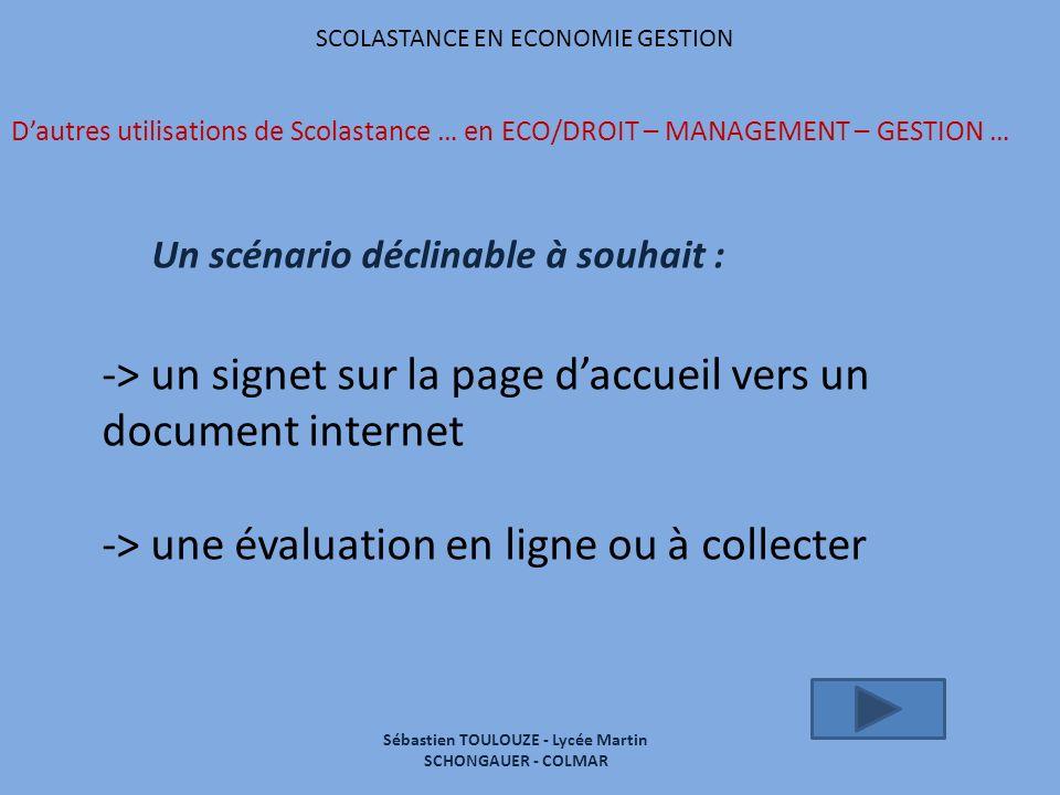 SCOLASTANCE EN ECONOMIE GESTION Dautres utilisations de Scolastance … en ECO/DROIT – MANAGEMENT – GESTION … Un scénario déclinable à souhait : -> un s