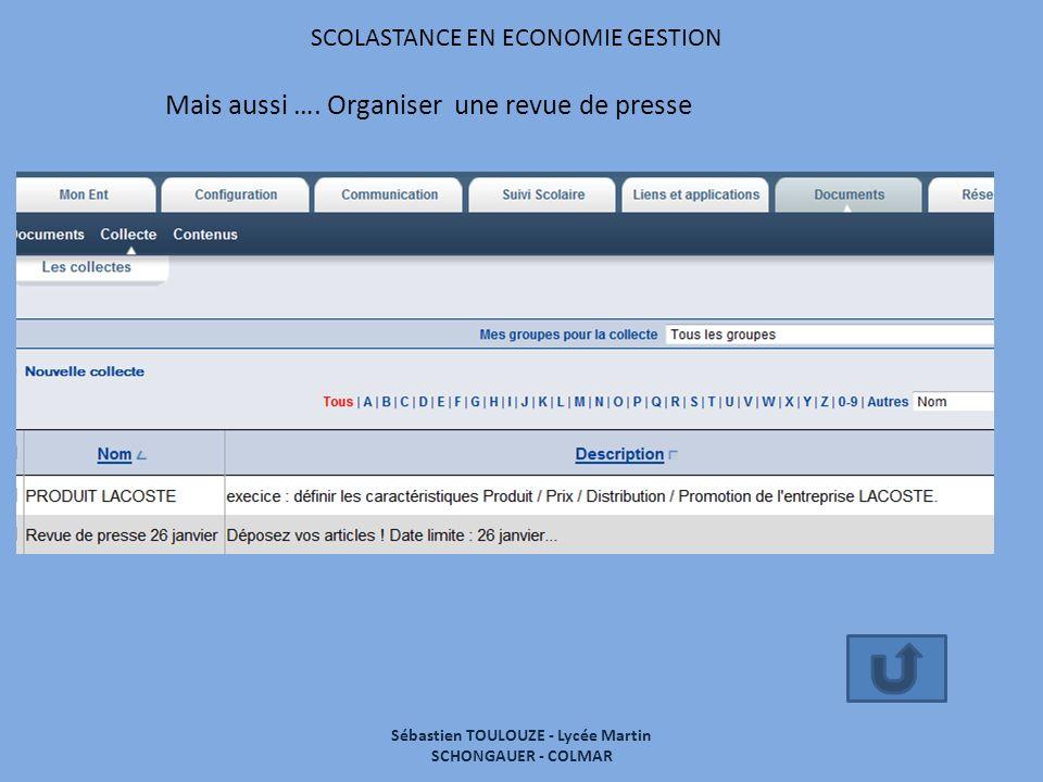 SCOLASTANCE EN ECONOMIE GESTION Mais aussi …. Organiser une revue de presse Sébastien TOULOUZE - Lycée Martin SCHONGAUER - COLMAR