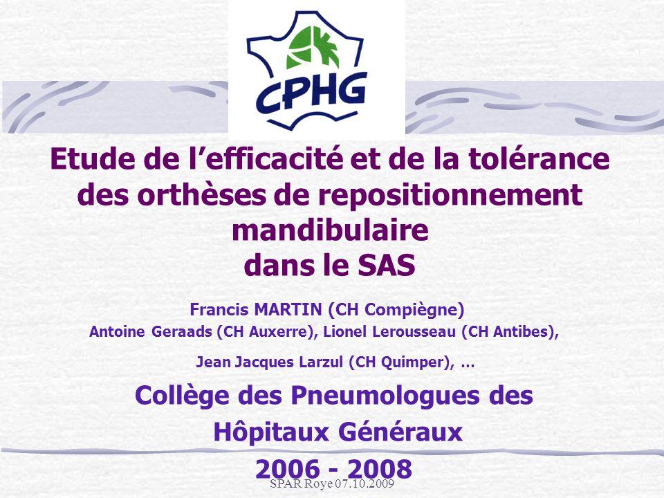 SPAR Roye 07.10.2009 Etude de lefficacité et de la tolérance des orthèses de repositionnement mandibulaire dans le SAS Francis MARTIN (CH Compiègne) A