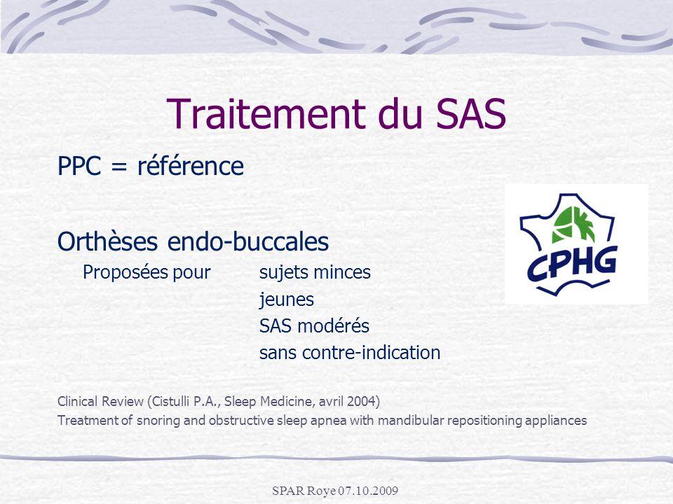 SPAR Roye 07.10.2009 Traitement du SAS PPC = référence Orthèses endo-buccales Proposées pour sujets minces jeunes SAS modérés sans contre-indication C