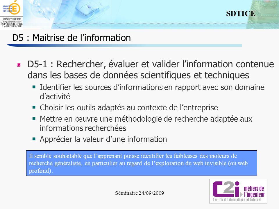 2 SDTICE Séminaire 24/09/2009 D5 : Maitrise de linformation D5-1 : Rechercher, évaluer et valider linformation contenue dans les bases de données scie