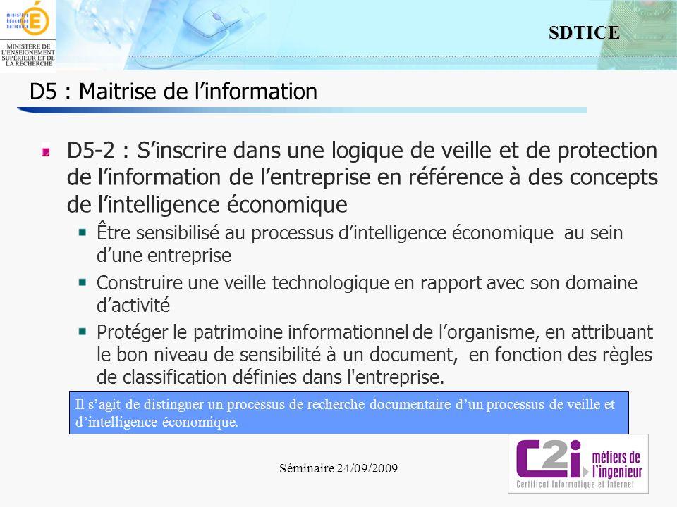 3 SDTICE Séminaire 24/09/2009 D5 : Maitrise de linformation D5-2 : Sinscrire dans une logique de veille et de protection de linformation de lentrepris