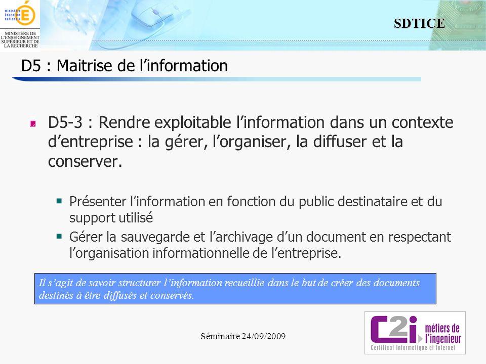 4 SDTICE Séminaire 24/09/2009 D5 : Maitrise de linformation D5-3 : Rendre exploitable linformation dans un contexte dentreprise : la gérer, lorganiser