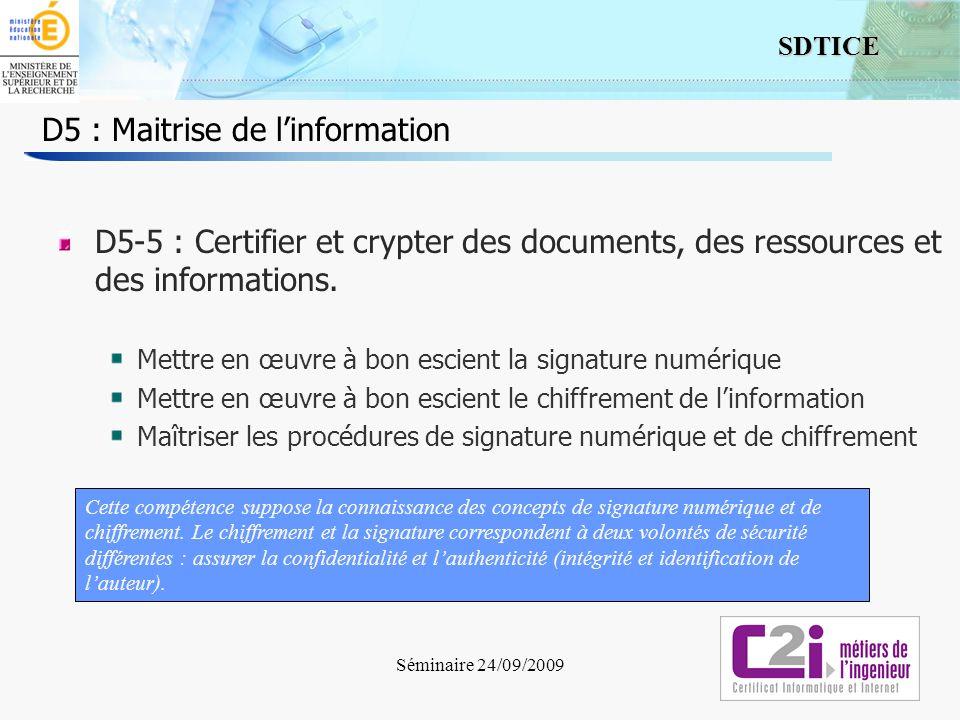 6 SDTICE Séminaire 24/09/2009 D5 : Maitrise de linformation D5-5 : Certifier et crypter des documents, des ressources et des informations. Mettre en œ