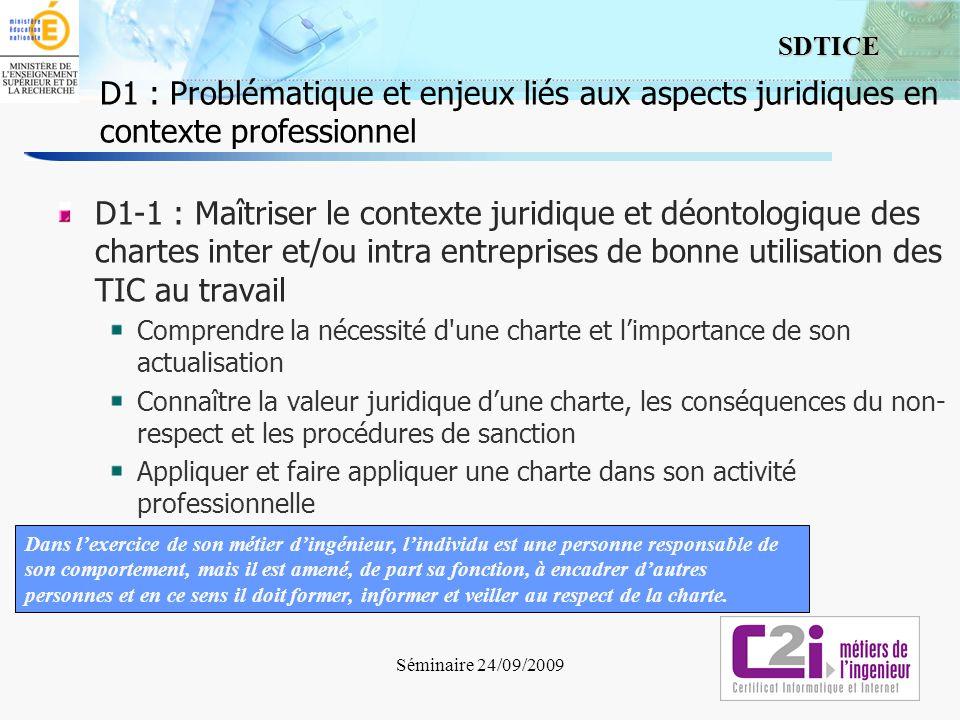 2 SDTICE Séminaire 24/09/2009 D1 : Problématique et enjeux liés aux aspects juridiques en contexte professionnel D1-1 : Maîtriser le contexte juridiqu