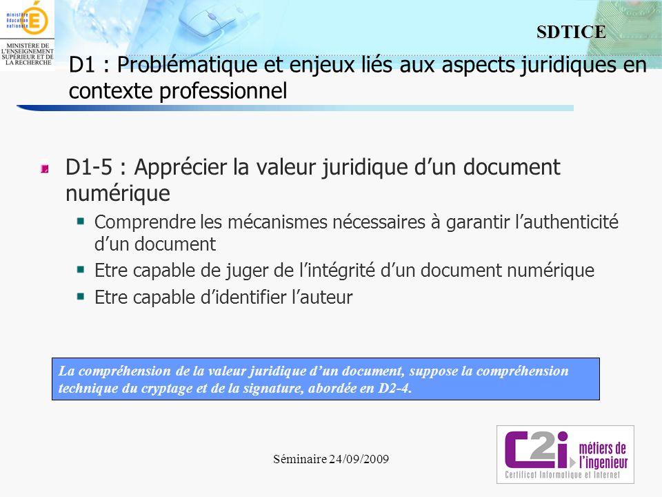 6 SDTICE Séminaire 24/09/2009 D1-5 : Apprécier la valeur juridique dun document numérique Comprendre les mécanismes nécessaires à garantir lauthentici