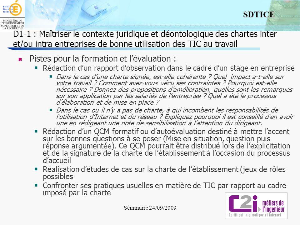 7 SDTICE Séminaire 24/09/2009 D1-1 : Maîtriser le contexte juridique et déontologique des chartes inter et/ou intra entreprises de bonne utilisation d