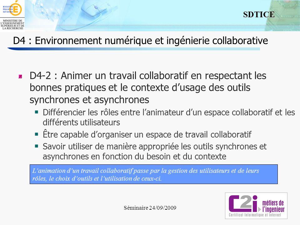 3 SDTICE Séminaire 24/09/2009 D4 : Environnement numérique et ingénierie collaborative D4-2 : Animer un travail collaboratif en respectant les bonnes
