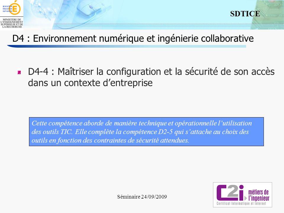 5 SDTICE Séminaire 24/09/2009 D4 : Environnement numérique et ingénierie collaborative D4-4 : Maîtriser la configuration et la sécurité de son accès d
