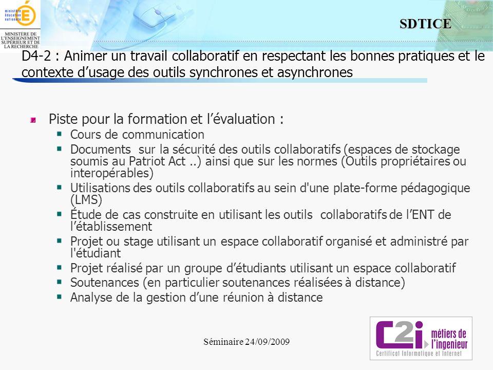 6 SDTICE Séminaire 24/09/2009 D4-2 : Animer un travail collaboratif en respectant les bonnes pratiques et le contexte dusage des outils synchrones et