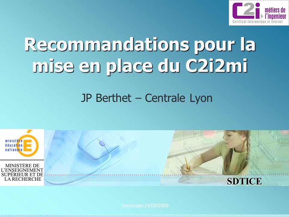 SDTICE Séminaire 24/09/2009 Recommandations pour la mise en place du C2i2mi JP Berthet – Centrale Lyon