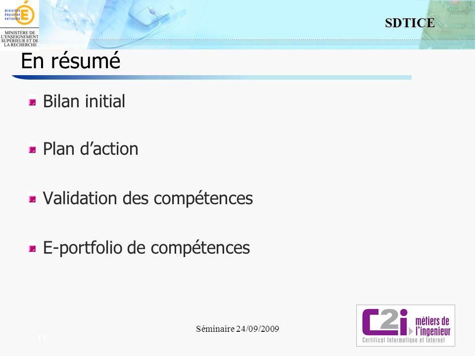11 SDTICE Séminaire 24/09/2009 11 En résumé Bilan initial Plan daction Validation des compétences E-portfolio de compétences