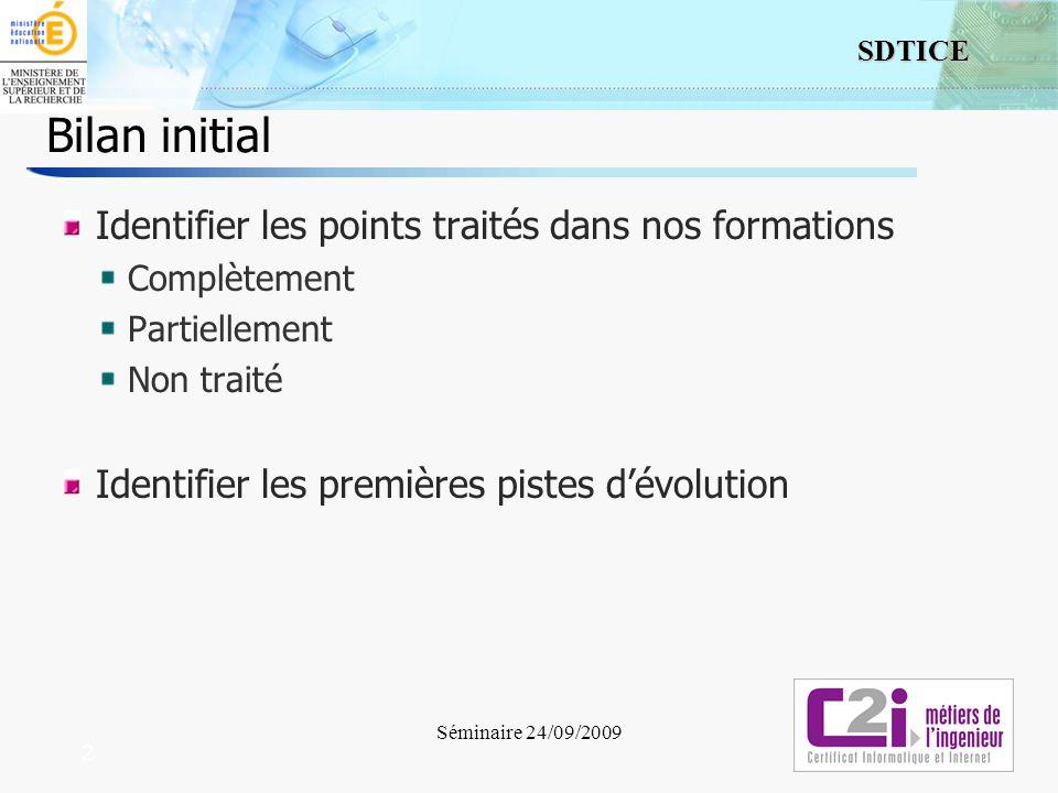 2 SDTICE Séminaire 24/09/2009 2 Bilan initial Identifier les points traités dans nos formations Complètement Partiellement Non traité Identifier les premières pistes dévolution